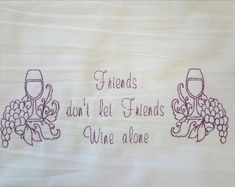 Embroidered Towel - Friends don't let Friends Wine alone