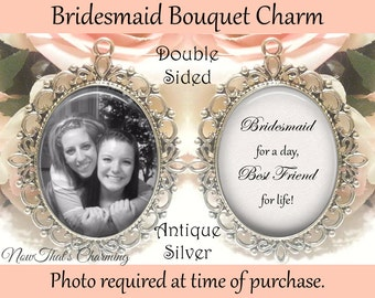 SALE! Double-Sided Bridesmaid Bouquet Charm - Personalized with Photo - Bridesmaid today, best friend for life