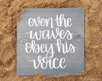 Even the Waves Obey His Voice - Gray Wood Sign