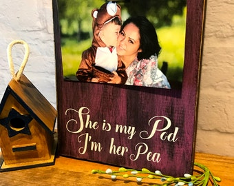 She is my Pod...I'm Her Pea, Decor Two Peas in a Pod Decoration, Mother's Day gift, Grandmother Gift, Family Picture Holder Custom Sign, MOM