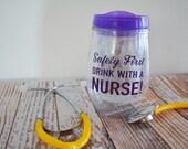 Nurse Wine Tumbler - Safety First Drink With A Nurse!