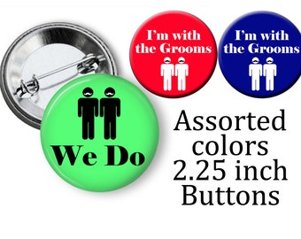 I'm with the Grooms Gay Bachelor Party Favors 2.25 inch Pinback Buttons We do Pins for the Grooms Homosexual men's bachelor party