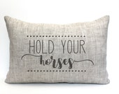 """hold your horses pillow, rustic pillow, farmhouse pillow, farmhouse decor, phrase pillow, """"hold your horses"""""""