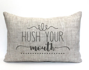 """hush your mouth pillow, rustic pillow, farmhouse pillow, farmhouse decor, phrase pillow, """"hush your mouth"""""""