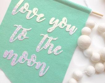 Love you to the Moon Felt + Glitter Banner Room Decor Party Decoration Nursery Decor Office Decor High Chair Banner