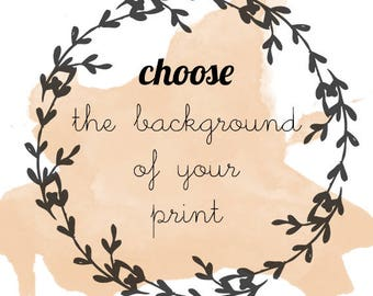 Choose the color of the background of your print - ADD ON to Purchase