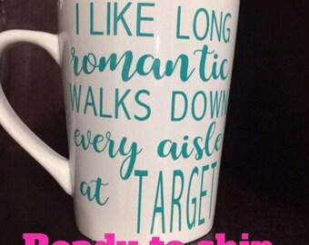 I like long romantic walks down every aisle at target coffee mug