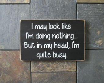 I May Look Like I'm Doing Nothing But in my Head I'm Quite Busy Sign, Sarcastic Humor, Office Decor, Funny Work Sign, Home Decor
