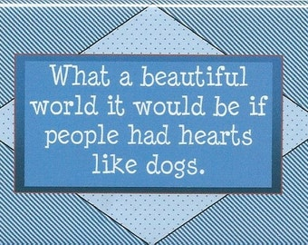 002 - What a beautiful world it would be if people had hearts like dogs.