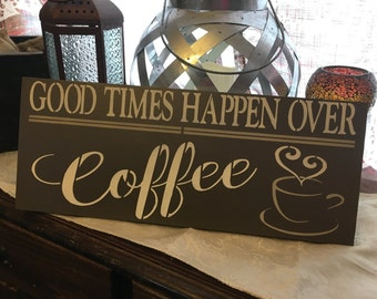 Good times happen over coffee, sign