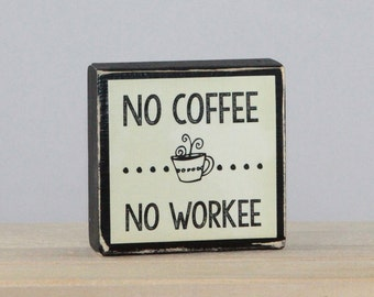 No COFFEE No WORKEE - Wood Block