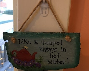 Hand Painted Slate Wall Hanging - Like A Teapot, Always in Hot Water - 4x6