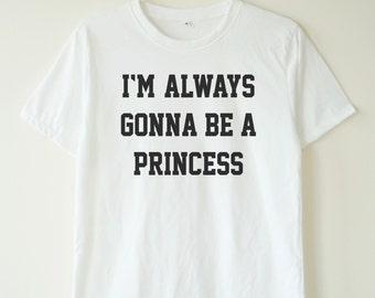 I'm always gonna be a princess t-shirt