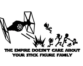 The Empire Doesn't Care About Your Stick Figure Family Decal | Tie Fighter Star Wars Decal | Disney Vinyl | Stick Family Parody | Car Decal