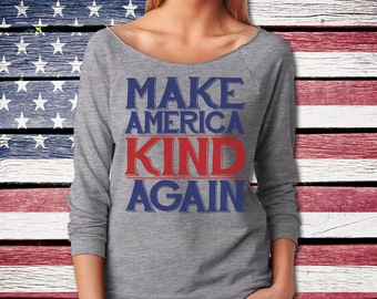 Make America Kind Again Tee Shirt - Political Protest Slouchy Shirt - Next Level Ladies Poly Cotton 3/4 Sleeve Raglan TShirt - Item 3129