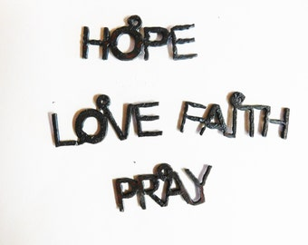 Love Faith Hope Pray (3) rusted metal charms choose any three