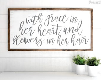 With Grace In Her Heart & Flowers In Her Hair | FREE SHIPPING |  Farmhouse Wood Sign | Quick Shipping | 47x23
