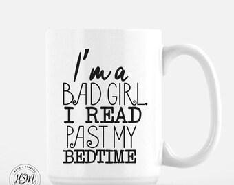 I'm a Bad Girl. I read past my bedtime, 15 oz Coffee Mug, Ceramic Mug, Book lover Quote Mug, unique coffee mug gift, coffee