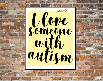 I Love Someone With AUTISM, Typography Print, Quotes, Sayings, Words, Home, Family, Love