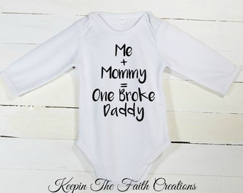 Me + Mommy Equals One Broke Daddy Onesie - Me + Mommy Equals One Broke Daddy Tee - Baby Shower Gift - New Baby Gift - Funny Baby Onesie