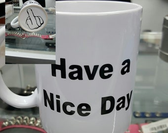 Have a Nice Day Coffee Mug with Middle Finger