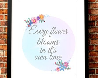Every flower blooms in it's own time.