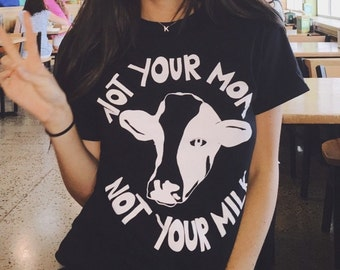 WOMEN'S Not Your Mom Not Your Milk Vegan T-shirt Animal Rights