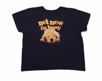 Not Now I'm Busy Puppy Dog T Shirt / Women's Large
