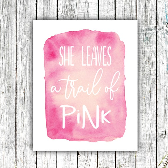 Girl's Wall Art Printable, Pink, Watercolor, She leaves a Trail of Pink , Digital Download Size 8x10 #635