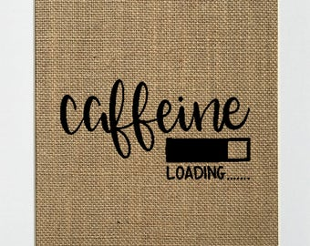 """Burlap sign """"Caffeine Loading...."""" -Rustic Country Shabby Chic Vintage Decor Sign / Wedding Gift / Inspirational"""