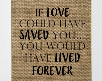 """Burlap Sign """"If Loved Could Have Saved You,You Would Have Lived Forever""""Memorial Sign Rustic Shabby Chic Vintage Home Kitchen Decor Sign/Pet"""