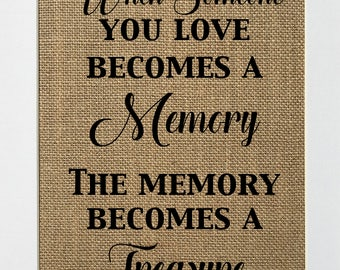 UNFRAMED When Someone You Love Becomes A Memory, The Memory Becomes A Treasure / Burlap Print Sign 5x7 8x10 / Rustic Memorial Sign Loved