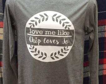 Love me like Chip loves Jo t-shirt
