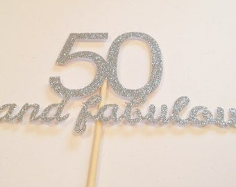 50 and fabulous Large Glitter Cake Topper - Birthday Party, 50th Birthday, Fifty