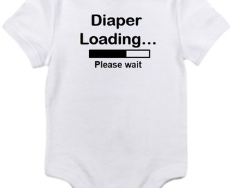 ON SALE Diaper loading please wait funny onesie you pick size newborn / 0-3 / 3-6 / 6-12 / 18 / month