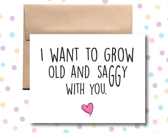 I Want to Grow Old and Saggy with You Card
