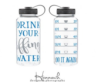 drink your effing water, water bottle, effing water, drink your water, water tracker, funny water bottle, drink water, effing water bottle
