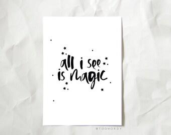 Modern Calligraphy Print - All I See Is Magic Print - Hand Lettered Print - Typography Print - Magic Print -