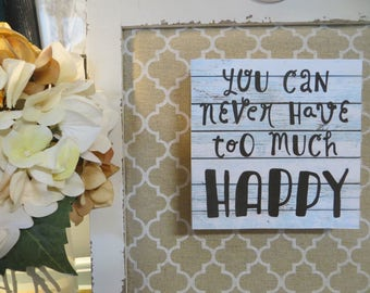 "Wood Sign, ""You can never have too much Happy"", Inspirational Quote, Encouraging Wood Sign"