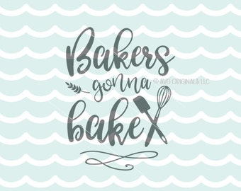 Bakers Gonna Bake SVG Vector File. Cricut Explore & more. Bake Baker Cook Bakers Gonna Bake Utencils Kitchen Quote SVG