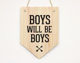 Boys Will Be Boys Wooden Name Sign Pennant Banner Children Door Sign Bedroom/ Nursery Door Sign Wall Art Baby Gift Nursery Decor