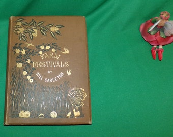 Farm Festivals Antique book by Will Carleton 1881 it is 136 years old, Amazing Poetry and musing of Farm Festivals of life