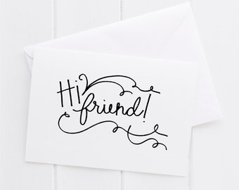 Hi Friend! Hand lettered Note Card, print, typography gift, holiday present, bedroom home decor quote, card, mom sister friend dad brother