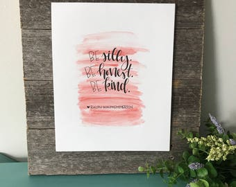 Be Silly, Be Honest, Be Kind Hand Lettered Ink and Watercolor Print