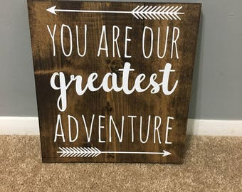 You Are Our Greatest Adventure wood sign / nursery decor