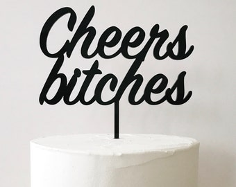"""cheers bitches Cake Topper 6"""" inches, Modern Calligraphy Uniqe Laser Cut Wedding Toppers, birthday topper"""