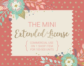 The Mini Extended License / For 1 Shop Item / Commercial Use on 1 Item for up to 500 Units