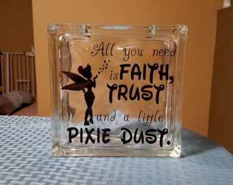All you need is faith, trust and a little pixie dust Glass Block Decor ~Clear or Frosted~ Disney Decor