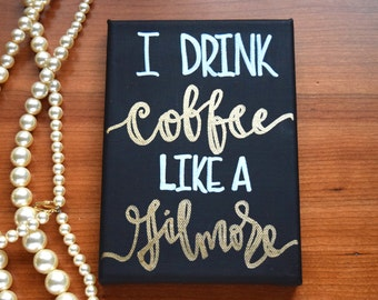 Coffee Sign, Coffee Lover Sign, Gilmore Girls Sign, Gilmore Girls Decor, Coffee Decor, I Drink Coffee Like a Gilmore, Gilmore Girls Art