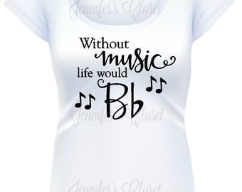 Life without Music, Womens T-Shirt, Music Lover, Music Teacher Gift, Music Director, Rock N Roll Music, Pop Music, All Music, Music Note